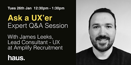 Ask a UX'er - James Leeks, Lead Consultant - UX at Amplify Recruitment tickets
