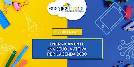 Energicamente: una scuola attiva per l'Agenda 2030 biglietti