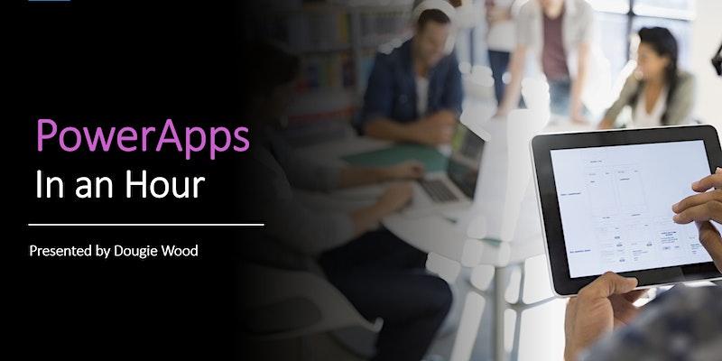 Webinar: Microsoft Power App in an Hour by Dougie Wood