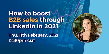 How to boost B2B sales through LinkedIn in 2021 tickets