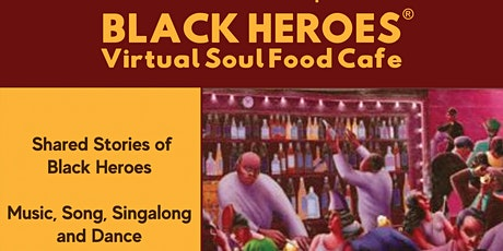Black Heroes Virtual Soul Food Cafe.  In the comfort of your home. FREE! tickets