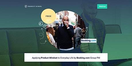 Webinar: Applying Product Mindset to Everyday Life by Booking.com Group PM tickets