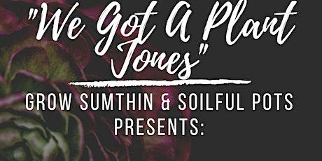 """We Got A Plant Jones""   A Plant Love Virtual Party tickets"
