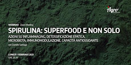 SPIRULINA: SUPERFOOD E NON SOLO [Webinar Zoom] biglietti