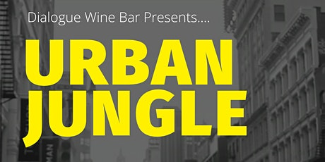 The Urban Jungle @ Dialogue Wine Bar tickets