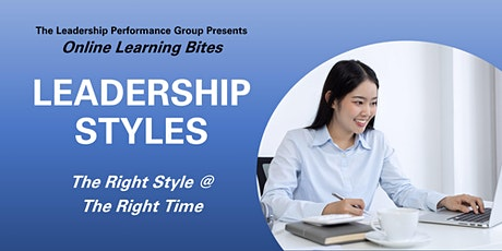 Leadership Styles: The Right Styles @ the Right Time (Online - Run 5) tickets