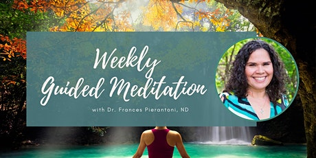 Weekly Guided Meditation with Dr. Frances Pierantoni, ND tickets
