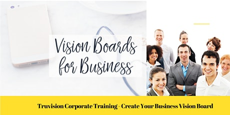 Truvision  Business Training  Course - Create Your Business Vision Board tickets