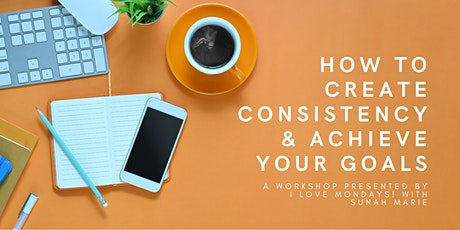 How to create consistency and achieve your goals tickets