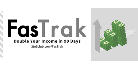 FasTrak: 90 Day Double Your Income Challenge March 2021 tickets