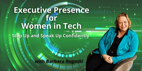 Executive Presence For Women in Tech - Step Up & Speak Up Confidently tickets