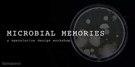 Microbial Memories: A Speculative Design Workshop tickets
