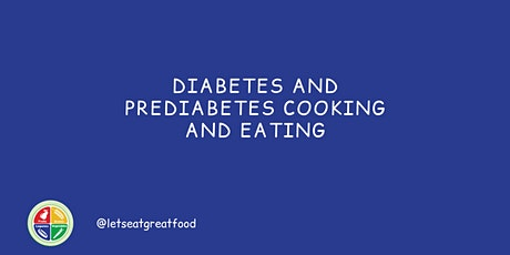 Diabetes and Prediabetes Cooking and Eating - February 27, 2021 tickets