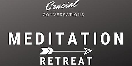 Meditation Retreat ~ Crucial Conversations tickets