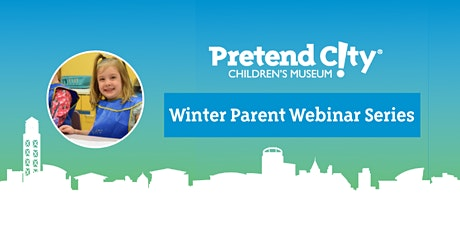 Pretend City's Free Winter Parent Webinar Series tickets