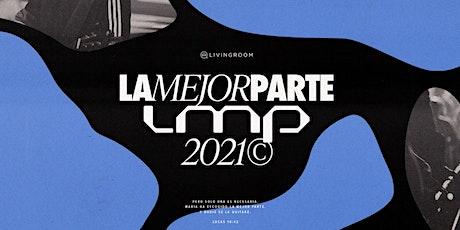LA MEJOR PARTE 2021 6 P.M. entradas