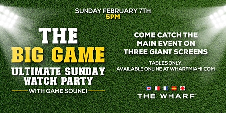 THE BIG GAME Sunday Watch Party at The Wharf Miami tickets