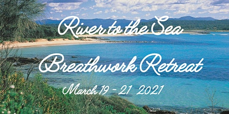 River to the Sea Breathwork Retreat, Moruya Heads NSW tickets