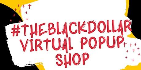 #TheBlack Dollar Virtual PopUp Shop tickets
