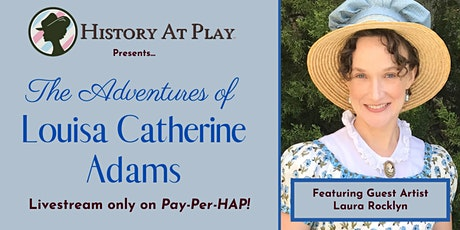 Pay-Per-HAP: The Adventures of Louisa Catherine Adams LIVESTREAM tickets
