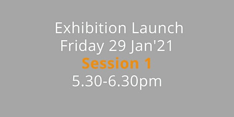 5.30-6.30 pm Session 1 :  Exhibition opening Friday 29 January 2021 tickets