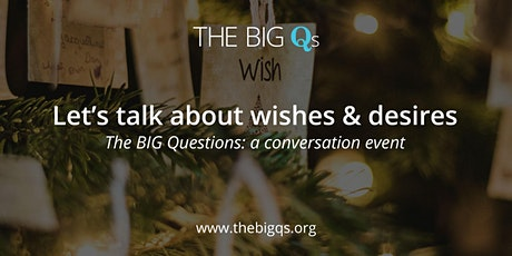 Let's talk about WISHES - a BIG Qs conversation event (virtual) tickets
