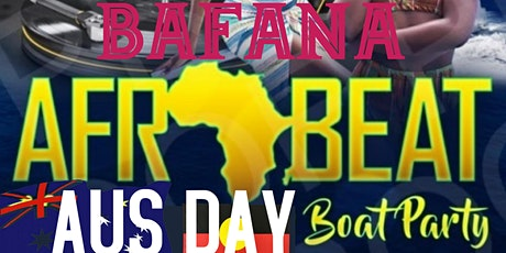 BAFANA AFROBEATS  AUS DAY BOAT PARTY tickets