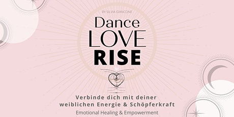 DANCE, LOVE, RISE: Bewegungsreise in dein Inneres durch weibliche Energie. Tickets