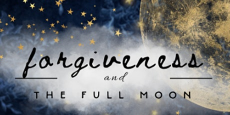 Full Moon Forgiveness Meditation and Release process! tickets