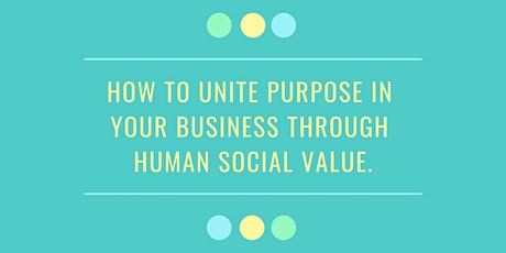 How to unite purpose in your business through Human Social Value tickets