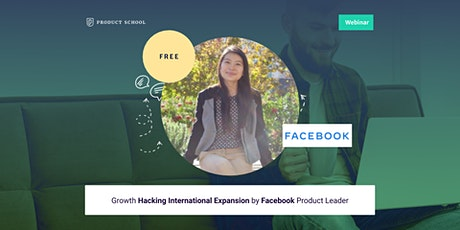 Webinar: Growth Hacking International Expansion by Facebook Product Leader tickets