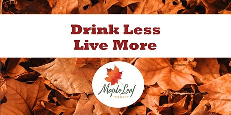Drink Less Live More with Maple Leaf Therapy tickets