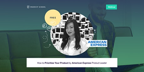 Webinar: How to Prioritize Your Product by American Express Product Leader tickets