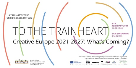 "To the TrainHEART - ""Creative Europe 2021-2027: What's Coming?"" biglietti"