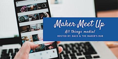 Maker Meet Up - All Things Media! tickets