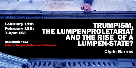 Trumpism, the Lumpenproletariat, and the Rise of a Lumpen-State? tickets