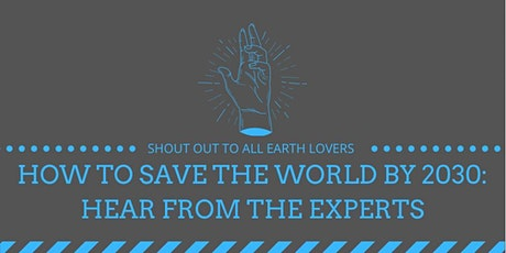 How to save the world by 2030: Hear from the experts! tickets