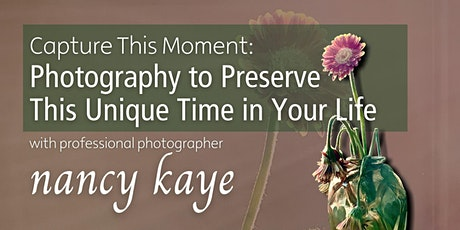 Capture This Moment: Photography to Preserve This Unique Time in Your Life tickets
