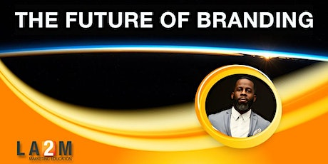 The Future of Branding for All Businesses tickets