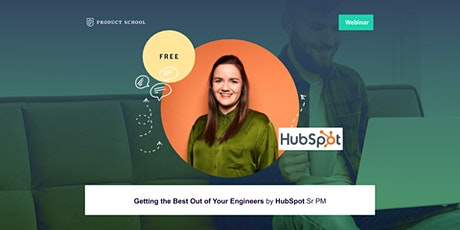Webinar: Getting the Best Out of Your Engineers by HubSpot Sr PM tickets