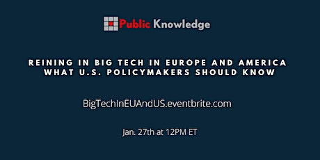 Reining In Big Tech in Europe & America:  What US Policymakers Should Know tickets