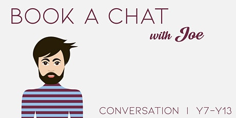 Chat with Joe: Y7-13 Weds 3:00pm - 3:30pm (1 session) tickets