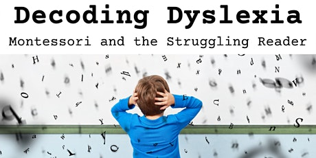 Decoding Dyslexia: Montessori and the Struggling Reader tickets