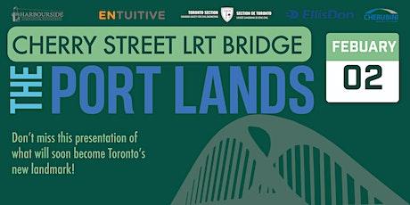 Port Land Project: Cherry Street North – LRT Bridge tickets