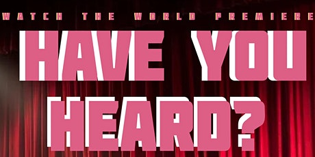 "The ""Have You Heard"" Premiere tickets"