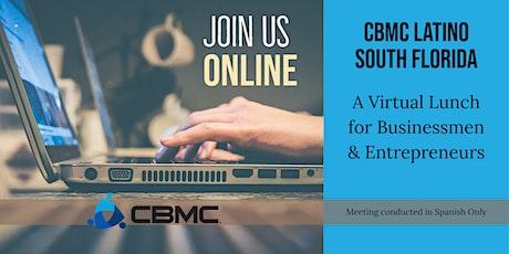 CBMC Latino So FL Presents, A Virtual Lunch for Businessmen & Entrepreneurs biglietti