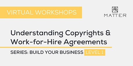 MATTER Workshop: Understanding Copyrights and Work-for-Hire Agreements tickets