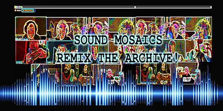 Sound Mosaics: Remix the Archive! tickets