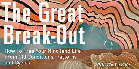The Great Break-Out: How To Free Your Mind (and Life) From Old Conditions tickets