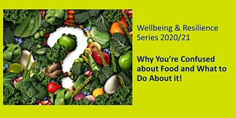 Wellbeing & Resilience-Why You're Confused about Food & What to Do about it tickets